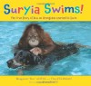 Suryia Swims!: The True Story of How an Orangutan Learned to Swim - Bhagavan Antle, Thea Feldman, Barry Bland