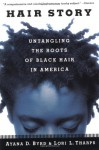 Hair Story: Untangling the Roots of Black Hair in America - Ayana Byrd, Lori L. Tharps, Lori Tharps