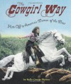 The Cowgirl Way: Hats Off to America's Women of the West - Holly George-Warren