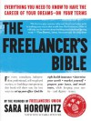The Freelancer's Bible: Everything You Need to Know to Have the Career of Your Dreams—On Your Terms - Sara Horowitz