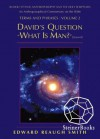 David's Question: What is Man? (Psalm 8:4), Rudolf Steiner, Anthroposophy, and the Holy Scriptures: An Anthroposophical Commentary on the Bible - Edward Reaugh Smith