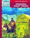 Junačina Mijat Tomić - Dubravko Horvatić