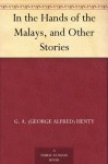 In the Hands of the Malays, and Other Stories - G. A. (George Alfred) Henty