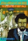 The Sea Adventures of Robert Smalls (African American Civil War Heroes) - Kenneth Harris
