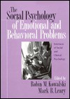 The Social Psychology of Emotional and Behavioral Problems: Interfaces of Social and Clinical Psychology - Robin M. Kowalski, Mark R. Leary