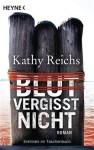 Blut vergisst nicht (Temperance Brennan, #13) - Kathy Reichs, Klaus Berr