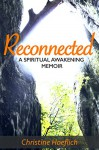 Reconnected: A Spiritual Awakening Memoir - Christine Hoeflich, Anne' Phillips
