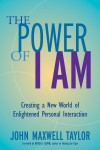 The Power of I Am: Creating a New World of Enlightened Personal Interaction - John Maxwell Taylor, Peter A. Levine