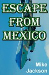 Escape From Mexico - Mike Jackson