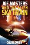 Joe Masters and the Alien Sky Train - Colin Smith