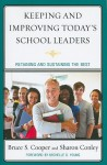 Keeping and Improving Today's School Leaders: Retaining and Sustaining the Best - Bruce S. Cooper
