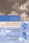 Energy Futures And Urban Air Pollution: Challenges For China And The United States - Committee on Energy Futures and Air Poll, National Academy of Engineering, National Research Council, Chinese Academy of Engineering, Chinese Academy of Sciences