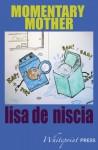 Momentary Mother - Lisa De Niscia