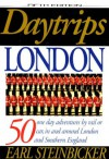 Daytrips London: 50 One Day Adventures By Rail Or Car, In And Around London And Southern England - Earl Steinbicker