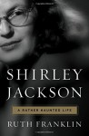 Shirley Jackson: A Rather Haunted Life - Ruth Franklin
