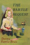 The Bartle Bequest - Dorita Fairlie Bruce