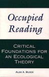 Occupied Reading: Critical Foundations for Ecological Theory - Alan A. Block