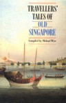 Travellers' Tales of Old Singapore - Michael Wise