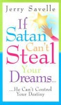 If Satan Can't Steal Your Dreams... He Can't Control Your Destiny - Jerry Savelle