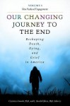 Our Changing Journey to the End 2 Volume Set: Reshaping Death, Dying, and Grief in America - Christina Staudt, J. Harold Ellens