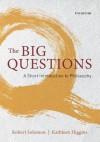 The Big Questions: A Short Introduction to Philosophy - Robert C. Solomon, Kathleen M Higgins