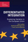 Differentiated Integration: Explaining Variation in the European Union - Dirk Leuffen, Berthold Rittberger, Frank Schimmelfennig