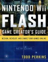 Nintendo Wii Flash Game Creator's Guide: Design, Develop, and Share Your Games Online - Todd Perkins