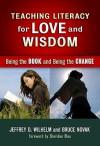 Teaching Literacy for Love and Wisdom:Being the Book and Being the Change (Language and Literacy Series) - Jeffrey D. Wilhelm, Bruce Novak