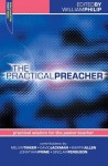 The Practical Preacher: Practical Wisdom for the Pastor-Teacher - William Philip