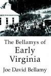 The Bellamys of Early Virginia - Joe David Bellamy