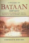 A History of Bataan (1587-1900): Scanning Its Geographic, Social, Political and Economic Terrain - Cornelio R. Bascara