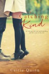 The Catching Kind - Caitie Quinn
