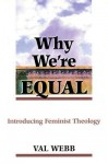 Why We're Equal: Introducing Feminist Theology - Val Webb