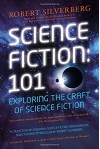 Science Fiction: 101: Exploring the Craft of Science Fiction - Robert Silverberg