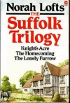The Suffolk Trilogy: Knight's Acre. The Homecoming. The Lonely Furrow - Norah Lofts