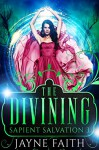 Sapient Salvation 3: The Divining (Sapient Salvation Series) - Jayne Faith, Christine Castle