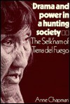 Drama and Power in a Hunting Society: The Selk'nam of Tierra del Fuego - Anne Chapman