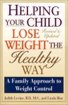 Helping Your Child Lose Weight The Healthy Way: A Family Approach to Weight Control - Judith Levine, Linda Bine