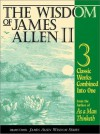 The Wisdom of James Allen II: Three Classic Works from the author of As a Man Thinketh, includes; Light on Life's Difficulties, Above Life's Turmoil, The Life Triumphant - James Allen, Andy Zubko