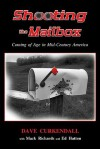 Shooting the Mailbox: Coming of Age in Mid-Century America - Dave Curkendall, Amy Cole, Ed Hatton, Anjoli Roy, Mini Richards