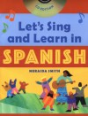 Let's Sing and Learn in Spanish, Book and CD Edition - Neraida Smith