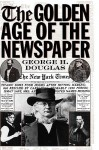 The Golden Age of the Newspaper - George H. Douglas
