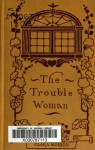The Trouble Woman - Clara Morris
