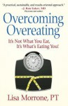 Overcoming Overeating: It's Not What You Eat, It's What's Eating You! - Lisa Morrone