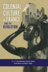 Colonial Culture in France since the Revolution - Pascal Blanchard, Sandrine Lemaire, Nicolas Bancel, Dominic Thomas, Alexis Pernsteiner