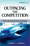 Outpacing the Competition: Patent-Based Business Strategy - Robert Cantrell