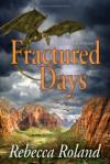Fractured Days - Rebecca Roland