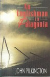 An Englishman In Patagonia - John Pilkington