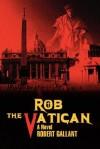 Rob the Vatican - Robert Gallant