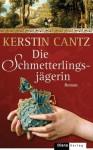 Die Schmetterlingsjägerin Roman - Kerstin Cantz